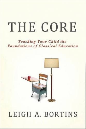 The Core: teach your child the foundations of classical education
