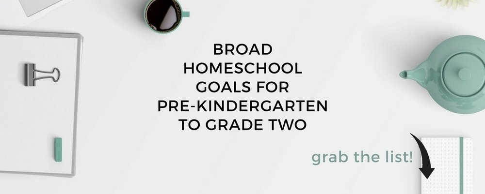 Broad Homeschooling Goal List for Pre-Kindergarten to Grade Two