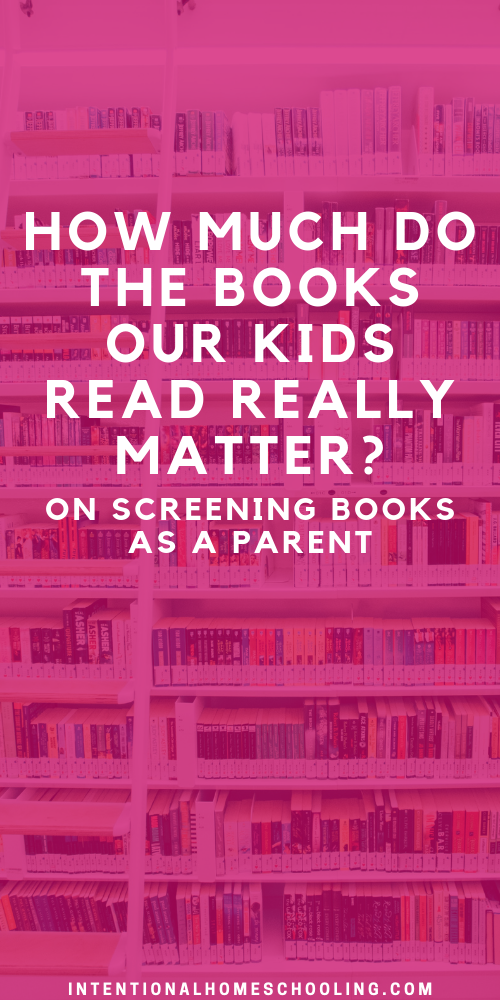 Do the books our kids read matter? On screening books as a Christian parent