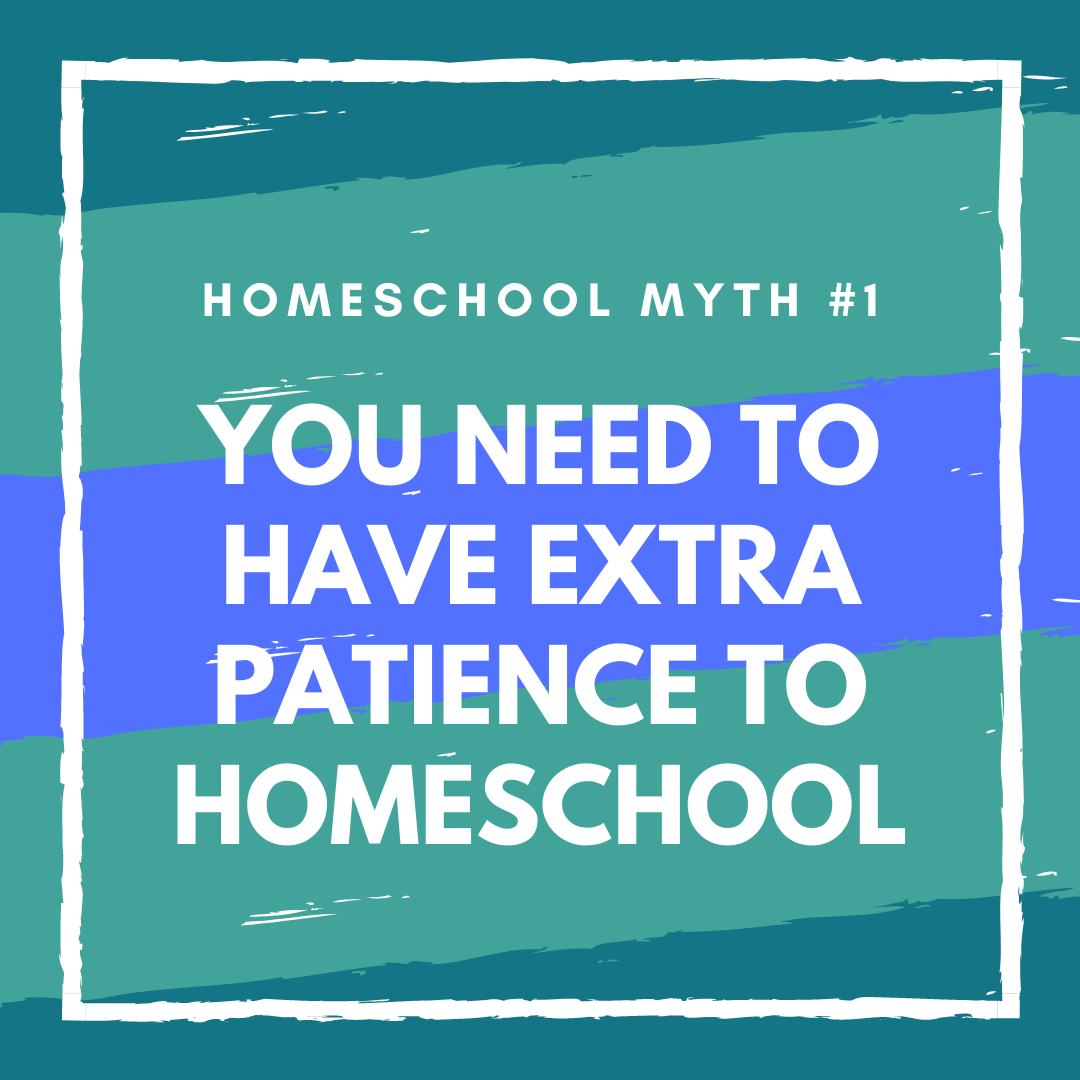 Homeschool Myth: You need extra patience to homeschool