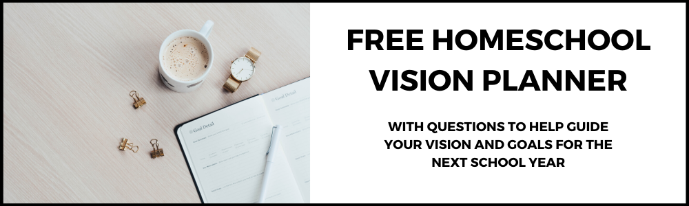 Free Homeschool Vision Planner - With Questions to Help Guide Your Vision and Goals for the Next Homeschool Year