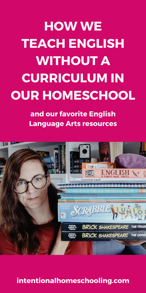 Teaching English Without a Curriculum in Our Homeschool and Some of Our Favorite English Language Arts Resources