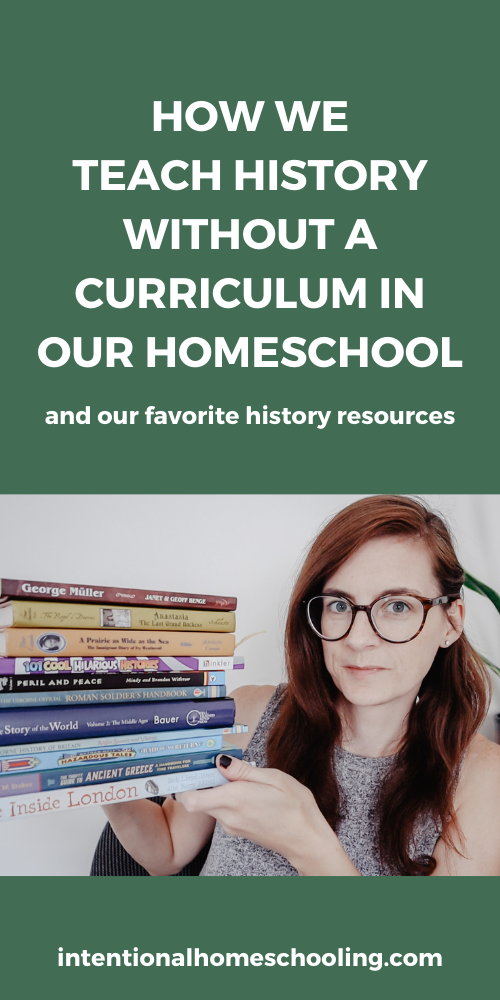 How we teach history without a curriculum in our homeschool and our favorite homeschool history books and resources