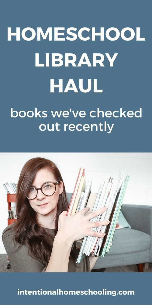 MARCH HOMESCHOOL LIBRARY HAUL - a variety of books we've recently checked out from the library